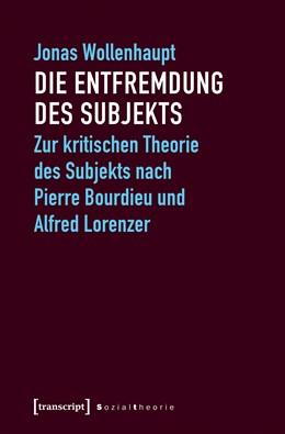 Abbildung von Wollenhaupt   Die Entfremdung des Subjekts   2018   Zur kritischen Theorie des Sub...