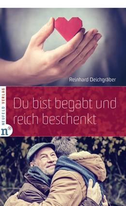 Abbildung von Deichgräber | Du bist begabt und reich beschenkt | 1. Auflage | 2018 | beck-shop.de