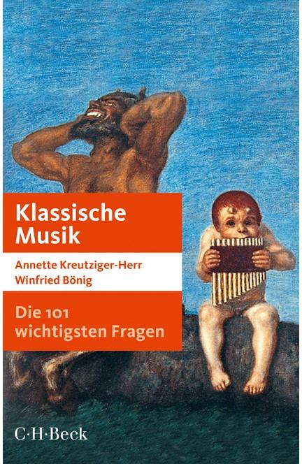 Cover: Annette Kreutziger-Herr|Winfried Bönig, Die 101 wichtigsten Fragen: Klassische Musik