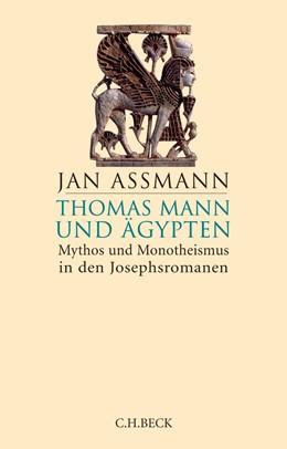 Abbildung von Assmann, Jan | Thomas Mann und Ägypten | 3. Auflage | 2018 | Mythos und Monotheismus in den...