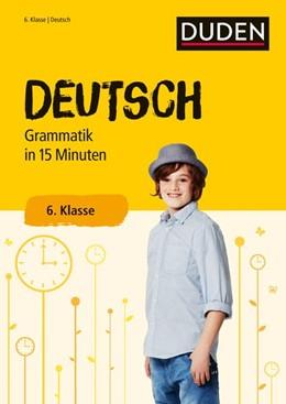 Abbildung von Deutsch in 15 Minuten - Grammatik 6. Klasse   1. Auflage   2018   beck-shop.de