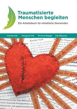 Abbildung von Hill / Baggé | Traumatisierte Menschen begleiten | 2. Auflage | 2018 | Ein Arbeitsbuch für christlich...