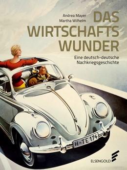 Abbildung von Mayer / Wilhelm | Das Wirtschaftswunder | 2018 | Die Bundesrepublik 1948 bis 19...