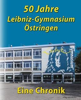 Abbildung von 50 Jahre Leibniz-Gymnasium Östringen | 2018 | Eine Chronik