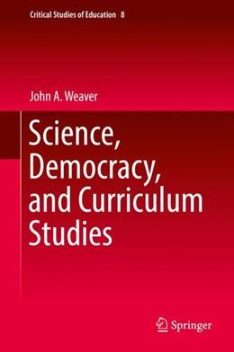 Abbildung von Weaver | Science, Democracy, and Curriculum Studies | 1. Auflage | 2018 | 8 | beck-shop.de