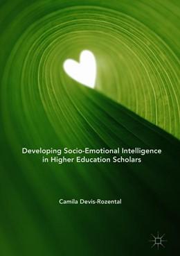 Abbildung von Devis-Rozental   Developing Socio-Emotional Intelligence in Higher Education Scholars   1st ed. 2018   2018   A Study of Early Years Scholar...