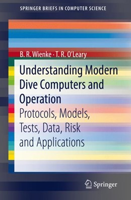 Abbildung von Wienke / O'Leary | Understanding Modern Dive Computers and Operation | 1st ed. 2018 | 2018 | Protocols, Models, Tests, Data...