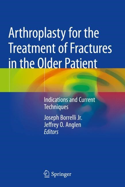 Arthroplasty for the Treatment of Fractures in the Older Patient | Borrelli Jr. / Anglen | 1st ed. 2018, 2018 | Buch (Cover)