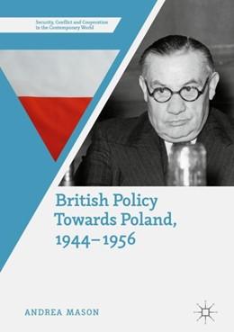 Abbildung von Mason | British Policy Towards Poland, 1944–1956 | 1st ed. 2018 | 2018