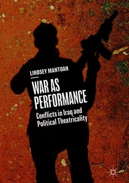 Abbildung von Mantoan | War as Performance | 1st ed. 2018 | 2018 | Conflicts in Iraq and Politica...