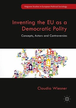 Abbildung von Wiesner | Inventing the EU as a Democratic Polity | 1st ed. 2019 | 2018 | Concepts, Actors and Controver...