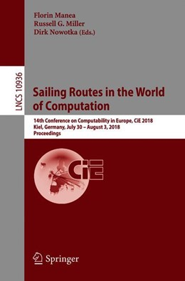 Abbildung von Manea / Miller / Nowotka | Sailing Routes in the World of Computation | 1st ed. 2018 | 2018 | 14th Conference on Computabili...