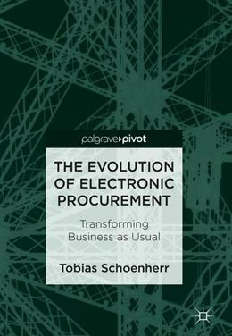 Abbildung von Schoenherr | The Evolution of Electronic Procurement | 1st ed. 2019 | 2018 | Transforming Business as Usual