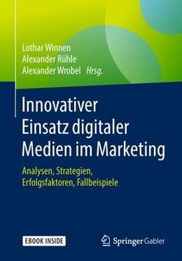 Abbildung von Winnen / Rühle / Wrobel | Innovativer Einsatz digitaler Medien im Marketing | 2018 | Analysen, Strategien, Erfolgsf...