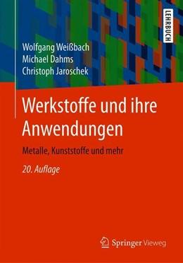 Abbildung von Weißbach / Dahms | Werkstoffe und ihre Anwendungen | 20. Auflage | 2018 | beck-shop.de