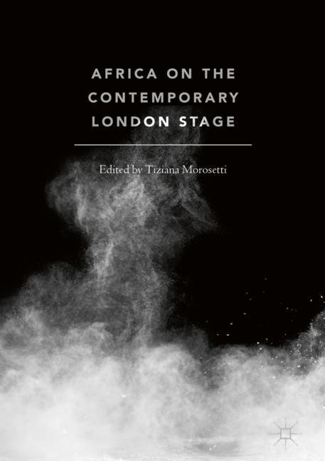 Africa on the Contemporary London Stage   Morosetti   1st ed. 2018, 2018   Buch (Cover)