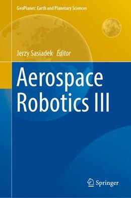 Abbildung von Sasiadek   Aerospace Robotics III   1st ed. 2019   2018