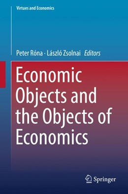 Abbildung von Róna / Zsolnai | Economic Objects and the Objects of Economics | 1. Auflage | 2018 | 3 | beck-shop.de