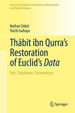 Abbildung von Sidoli / Isahaya | Thabit ibn Qurra's Restoration of Euclid's Data | 1st ed. 2018 | 2018 | Text, Translation, Commentary