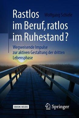 Abbildung von Schiele | Rastlos im Beruf, ratlos im Ruhestand? | 2018 | Wegweisende Impulse zur aktive...