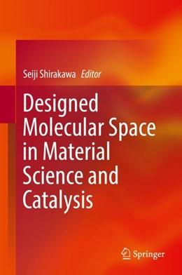 Abbildung von Shirakawa | Designed Molecular Space in Material Science and Catalysis | 1. Auflage | 2018 | beck-shop.de