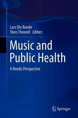 Abbildung von Bonde / Theorell | Music and Public Health | 1st ed. 2018 | 2018 | A Nordic Perspective