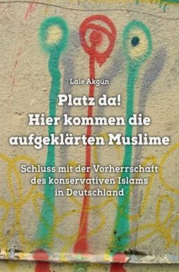 Abbildung von Akgün | Platz da! Hier kommen die aufgeklärten Muslime | 1. Auflage | 2018 | beck-shop.de