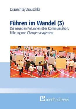Abbildung von Drauschke | Führen im Wandel (3) | 2018 | Die neuesten Kolumnen über Kom...