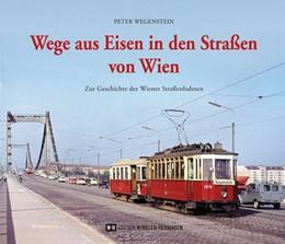 Abbildung von Wegenstein | Wege aus Eisen in den Straßen von Wien | 1. Auflage | 2018 | beck-shop.de