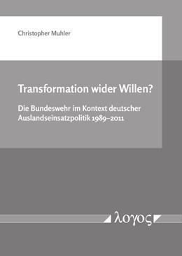 Abbildung von Muhler | Transformation wider Willen? Die Bundeswehr im Kontext deutscher Auslandseinsatzpolitik 1989-2011 | 2018