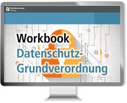 Abbildung von Gierschmann   Workbook Datenschutz-Grundverordnung - Online   2., erweiterte und aktualisierte Auflage, Einzelplatzlizenz, Mehrplatzlizenzen auf Anfrage   2018   Systematisch aufbereitet für d...
