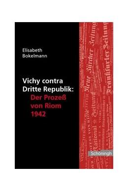 Abbildung von Bokelmann   Vichy contra Dritte Republik: Der Prozess von Riom 1942   2006   2006   Herausgegeben mit Unterstützun...