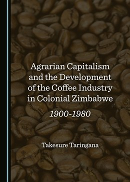 Abbildung von Agrarian Capitalism and the Development of the Coffee Industry in Colonial Zimbabwe | 1. Auflage | 2018 | beck-shop.de