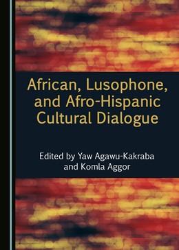 Abbildung von Agawu-Kakraba / Aggor | African, Lusophone, and Afro-Hispanic Cultural Dialogue | 1. Auflage | 2018 | beck-shop.de
