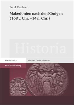 Abbildung von Daubner | Makedonien nach den Königen (168 v. Chr. – 14 n. Chr.) | 1. Auflage | 2018 | beck-shop.de