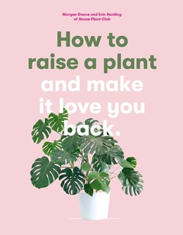 Abbildung von Doane / Harding | How to Raise a Plant | 2018 | (and Make It Love You Back)