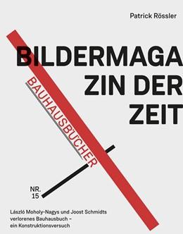 Abbildung von Rössler | Bildermagazin der Zeit | 2019 | László Moholy-Nagys und Joost ...