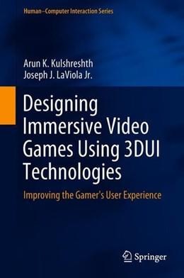 Abbildung von Kulshreshth / LaViola Jr.   Designing Immersive Video Games Using 3DUI Technologies   1. Auflage   2018   beck-shop.de
