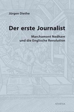 Abbildung von Diethe | Der erste Journalist | 2018 | Marchamont Nedham und die Engl...
