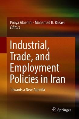 Abbildung von Alaedini / Razavi | Industrial, Trade, and Employment Policies in Iran | 1st ed. 2018 | 2018 | Towards a New Agenda