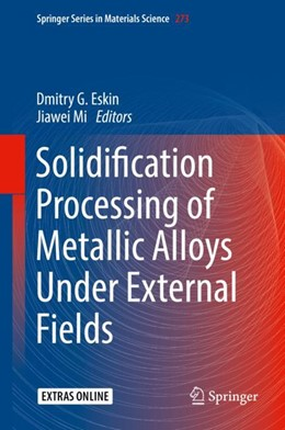 Abbildung von Eskin / Mi | Solidification Processing of Metallic Alloys Under External Fields | 1st ed. 2018 | 2018 | 273