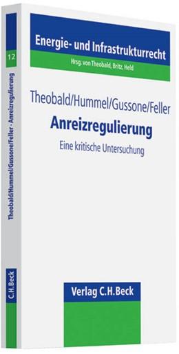 Abbildung von Theobald / Hummel / Gussone / Feller   Anreizregulierung   2008   Eine kritische Untersuchung   Band 12