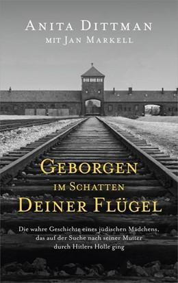 Abbildung von Dittman / Markell   Geborgen im Schatten deiner Flügel   2018   Die wahre Geschichte eines jüd...