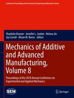 Abbildung von Kramer / Jordan / Jin / Carroll / Beese | Mechanics of Additive and Advanced Manufacturing, Volume 8 | 1st ed. 2019 | 2018 | Proceedings of the 2018 Annual...