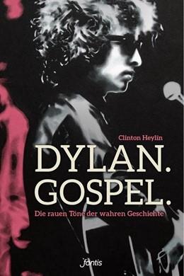 Abbildung von Heylin | Dylan. Gospel. | 2018 | Die rauen Töne der wahren Gesc...