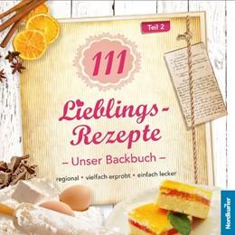 Abbildung von 111 Lieblingsrezepte - Unser Backbuch   1. Auflage   2018   beck-shop.de