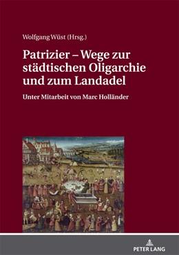 Abbildung von Wüst | Patrizier - Wege zur städtischen Oligarchie und zum Landadel | 2018 | Süddeutschland im Städtevergle...