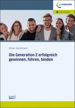 Abbildung von Kring / Hurrelmann | Die Generation Z erfolgreich gewinnen, führen, binden | 1. Auflage | 2019 | beck-shop.de