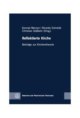 Abbildung von Merzyn / Schnelle / Stäblein | Reflektierte Kirche | 2018 | Beiträge zur Kirchentheorie
