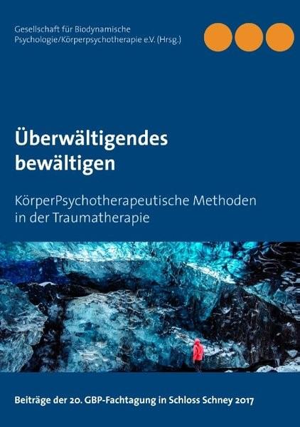 Abbildung von Gesellschaft für Biodynamische Psychologie/Körperpsychotherapie e. V.   Überwältigendes bewältigen   3. Auflage   2018